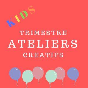 Trimestre ateliers créatifs enfant